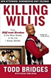 Killing Willis: From Diff'rent Strokes to the Mean Streets to the Life I Always Wanted by Todd Bridges (2011-03-08)