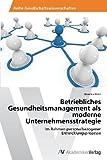 Betriebliche Gesundheitsmanagement Als Moderne Unternehmensstrategie, Monika Klein and Klein Monika, 3639388666
