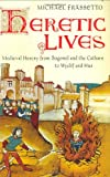 Heretic Lives Medieval Heresy from Bogomil and the Cathars to Wyclif and Hus