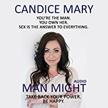 Man Might: You're the Man. You Own Her. Sex Is the Answer to Everything. Audiobook by Candice Mary Narrated by Candice Mary