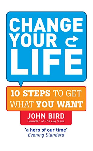 Change Your Life: 10 steps to get what you want ()