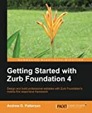 Getting Started with Zurb Foundation 4, Andrew D. Patterson, 1782165967