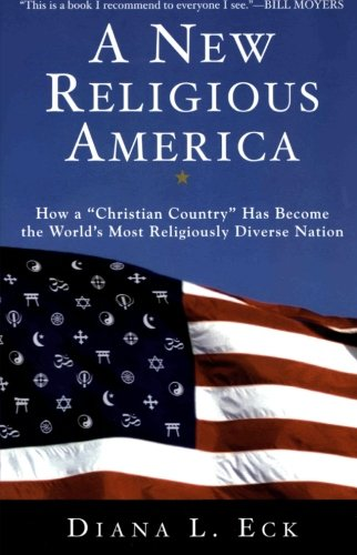 A New Religious America: How a Christian Country Has Become the Worlds Most Religiously Diverse Nation