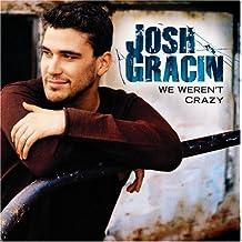 We Weren't Crazy by Josh Gracin (2008-04-01)
