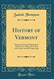 History of Vermont: Natural, Civil, and Statistical, in Three Parts, With a New Map of the State, and 200 Engravings (Classic Reprint)