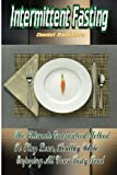 Intermittent Fasting: The Ultimate Guaranteed Method To Stay Lean, Healthy While Enjoying All Your Tasty Food