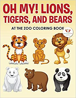 Oh My! Lions, Tigers, and Bears at the Zoo Coloring Book: Activity ...