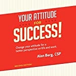 Your Attitude for Success: Change Your Attitude for a Better Perspective on Life and Work | Alan Berg