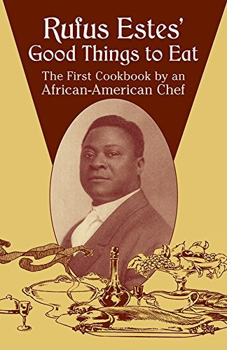Books : Rufus Estes' Good Things to Eat: The First Cookbook by an African-American Chef (Dover Cookbooks) by Rufus Estes (2004-11-23)