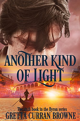 ANOTHER KIND OF LIGHT : A Biographical Novel (The Lord BYRON Series Book 6) (Love Poems For Him By Famous Poets)
