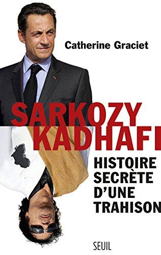 Sarkozy-Kadhafi. Histoire secrète d'une trahison Broché – 4 septembre 2013 Catherine Graciet Le Seuil 2021102629 Société (Culture