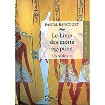 LIVRE DES MORTS ÉGYPTIEN (LE)