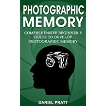 Photographic Memory: Comprehensive Beginner's Guide to Develop Photographic Memory