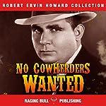 No Cowherders Wanted: Robert Ervin Howard Collection, Book 6 | Robert Ervin Howard, Raging Bull Publishing