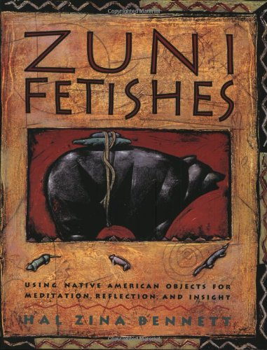 - Zuni Fetishes: Using Native American Sacred Objects for Meditation, Reflection, and Insight