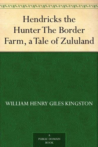 Hendricks the Hunter The Border Farm, a Tale of Zululand