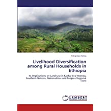 Livelihood Diversification among Rural Households in Ethiopia: Its Implications on Land Use in Kacha Bira Woreda, Southern Nations, Nationalities and Peoples Regional State
