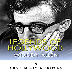 Legends of Hollywood: The Life of Woody Allen