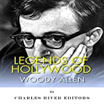 Legends of Hollywood: The Life of Woody Allen | Charles River Editors