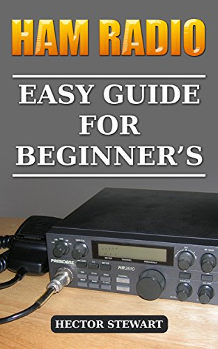 Ham Radio: Easy Guide For Beginner's by [Stewart, Hector ]