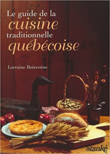 Le Guide De La Cuisine Traditionnelle Au Quebec Amazon Ca Lorraine