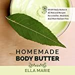 Body Butter: Homemade Body Butter - 29 DIY Body Butter & All Natural Recipes For A Softer, Healthier, And More Radiant You | Ella Marie