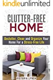 Clutter-Free Home: Declutter, Clean and Organize Your Home For a Stress-Free Life (DIY Hacks & Home Organization)