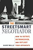 The StreetSmart Negotiator: How to Outwit, Outmaneuver, and Outlast Your Opponents
