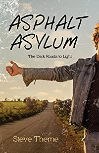 Asphalt Asylum: The Dark Roads To Light by Steve Theme ebook deal