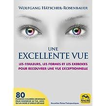 Une Excellente Vue: Les couleurs, les formes et les exercices pour recouvrer une vue exceptionnelle (Nouvelles Pistes Thérapeutiques) (French Edition)