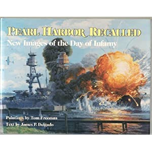 Pearl Harbor Recalled: New Images of the Day of Infamy James P. Delgado and Tom Freeman