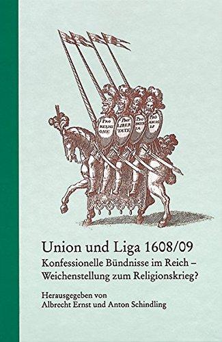 union-und-liga-1608-09-konfessionelle-bndnisse-im-reich-weichenstellung-zum-religionskrieg-verffentlichungen-der-kommission-fr-in-baden-wrttemberg-reihe-b-forschungen
