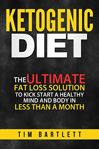 Download PDF Ketogenic Diet - The Ultimate Fat Loss Solution To Kickstart a Healthy Mind and Body in Less Than a Month