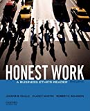 Honest Work : A Business Ethics Reader, Ciulla, Joanne B. and Martin, Clancy, 0199944202