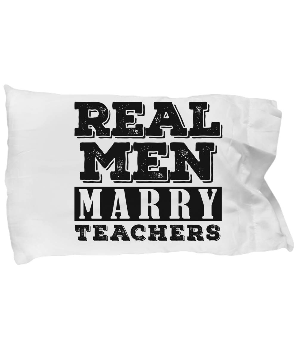 Funny Novelty Gift for Teacher Real Men Marry Teachers Best Teacher, School, Teacher Appreciation Day, Husband, Wife Pillow Case