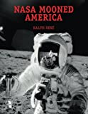 NASA Mooned America! - How We Never Went to the Moon, and Why