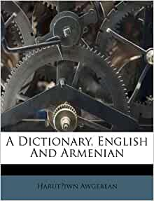 A Dictionary English And Armenian Harutʻiwn Awgerean