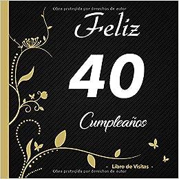 Feliz 40 cumpleaños - Libro de visitas -: Para llenar | Para ...
