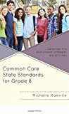 Common Core State Standards for Grade 8 : Language Arts Instructional Strategies and Activities, Manville, Michelle, 147581299X