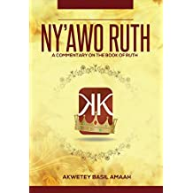 NY'AWO RUTH (MOTHER RUTH): A Commentary On The Book Of Ruth