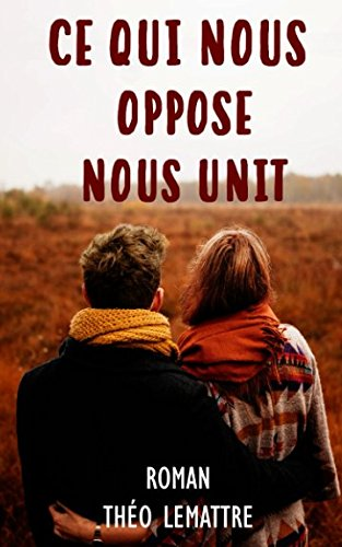 Ce qui nous oppose nous unit Broché – 23 mai 2018 Théo Lemattre Independently published 198296071X Fiction / Romance / New Adult