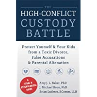 The High-Conflict Custody Battle: Protect Yourself and Your Kids from a Toxic Divorce, False Accusations, and Parental Alienation