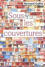 Sous les couvertures par Bertrand Guillot