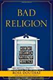 Bad Religion: How We Became a Nation of Heretics, Ross Douthat, 1439178305