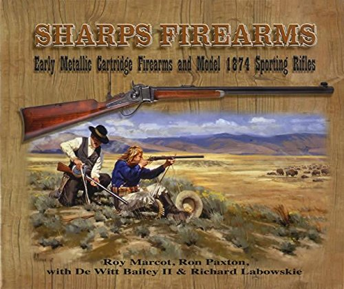 Sporting Firearms - Sharps Firearms: Metallic Cartridge Firearms and Model 1874 Sporting Rifles