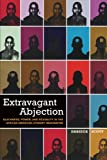 Extravagant Abjection: Blackness, Power, and Sexuality in the African American Literary Imagination (Sexual Cultures)