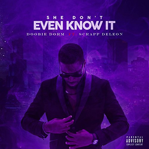 She Don't Even Know It (feat. Scrapp Deleon) [Explicit] By