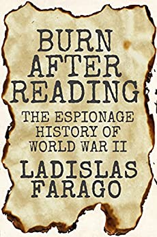 Burn After Reading: The Espionage History of World War II by [Farago, Ladislas]