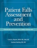 Patient Falls Assessment and Prevention : Strategies and Tools to Comply with JACHO, Payson, Carol A., 157839693X