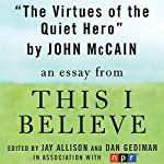 The Virtues of the Quiet Hero: A 'This I Believe' Essay | John McCain